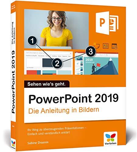 PowerPoint 2019: Die Anleitung in Bildern. Bild für Bild PowerPoint 2016 kennenlernen. Komplett in Farbe. Für alle Einsteiger - auch für Senioren!