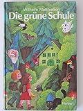 Die grüne Schule. Märchen zum Lesen und Vorlesen - Wilhelm Matthießen