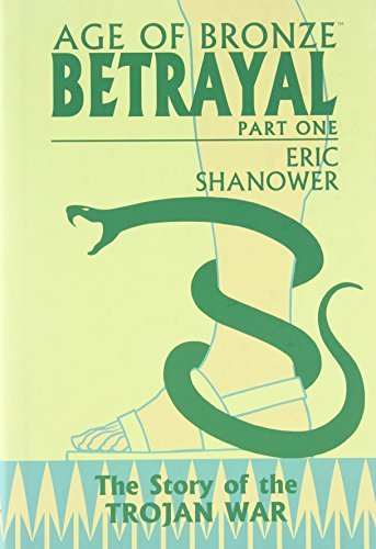Age of Bronze, Vol. 3: Betrayal, Part 1 by Eric Shanower (2007-12-11)