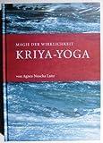 Kriya Yoga: Magie der Wirklichkeit - Erkenntnisse aus mehr als 30 Jahren Praxis der Kunst am Lebendigen