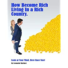 How to Become Rich Living in a Rich Country: Look at your Mind, Here the Race Start. (How to Become Rich Living in a Rich Country  Book 1) (English Edition)