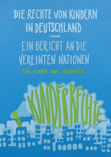 Die Rechte von Kindern und Jugendlichen in Deutschland: Ein Bericht an die Vereinten Nationen - für Kinder und Jugendliche
