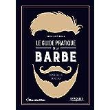 Le guide pratique de la barbe. Choisir, tailler, entretenir.