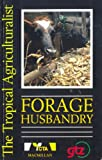 Forage Husbandry (The tropical agriculturalist)