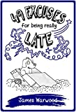 49 Excuses for Being Really Late (The 49... Series Book 7) by James Warwood