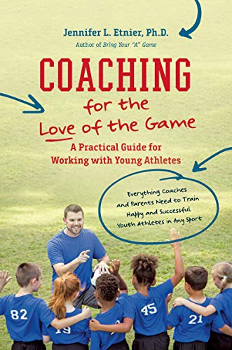 Coaching for the Love of the Game: A Practical Guide for Working with Young Athletes (English Edition)