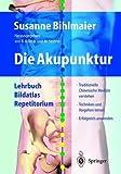 Die Akupunktur: Lehrbuch Bildatlas Repetitorium by Susanne Bihlmaier (2003-09-05)