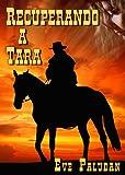 Libros Descargar en linea Recuperando a Tara Spanish Language Edition Novela Romantica del Oeste nº 1 (PDF y EPUB) Espanol Gratis