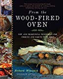 [(From the Wood-Fired Oven : New and Traditional Techniques for Cooking and Baking with Fire)] [By (author) Richard Miscovich] published on (November, 2013)