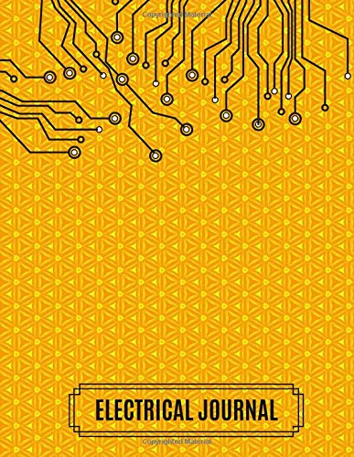 Electrical Journal: Technical Research, maintenance and repairs Log Book Journal to Record all daily work activities, inspection and safety routine ... pages. (Electrical Engineering logs, Band 34)