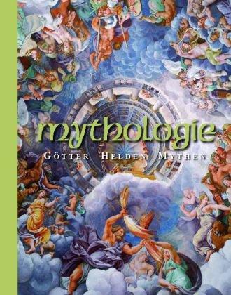 Mythologie: Götter, Helden, Mythen