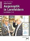 Arbeitsheft Augenoptik in Lernfeldern: Lernfelder 1-4
