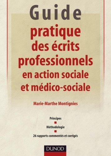 Guide pratique des écrits professionnels en action sociale et médico-sociale: Principes - Méthodologie - 26 rapports commentés et corrigés
