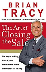 The Art of Closing the Sale: The Key to Making More Money Faster in the World of Professional Selling by Brian Tracy (2007-05-22)