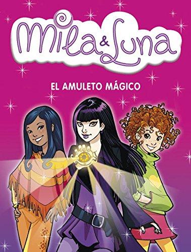 El amuleto mágico (Mila & Luna 3) (Jóvenes lectores)