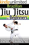 Brazilian Jiu Jitsu for Beginners: An...