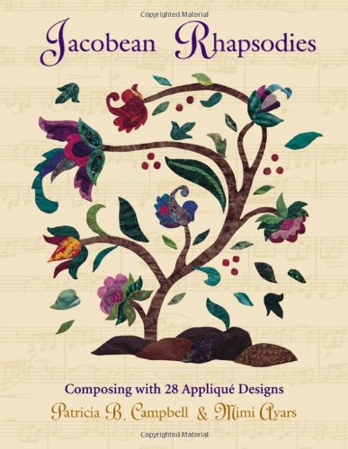 Jacobean Rhapsodies: 28 Applique Designs por Patricia B. Campbell
