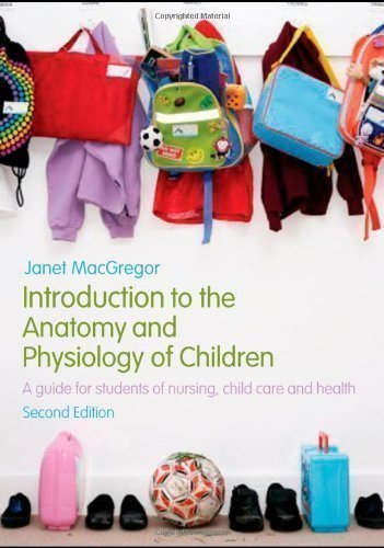 Introduction to the Anatomy and Physiology of Children: A Guide for Students of Nursing, Child Care and Health by MacGregor, Janet [18 April 2008]