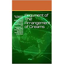 Argument of The Arrangement of Dreams: The Argument That Dreams and Hallucinations as We Know Them Only Occur Interior of A Simulation or With Some Other Form of Advanced Technological Assistance