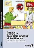 Stopp - Kinder gehen gewaltfrei mit Konflikten um: Praktische Bausteine zur Gewaltprävention (1. bis 4. Klasse) (Bergedorfer Grundsteine Schulalltag - Grundschule)