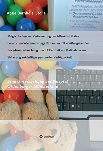 Möglichkeiten zur Verbesserung der Attraktivität des beruflichen Wiedereinstiegs für Frauen mit vorübergehender Erwerbsunterbrechung durch Elternzeit als ... am Beispiel Oldenburger Münsterland