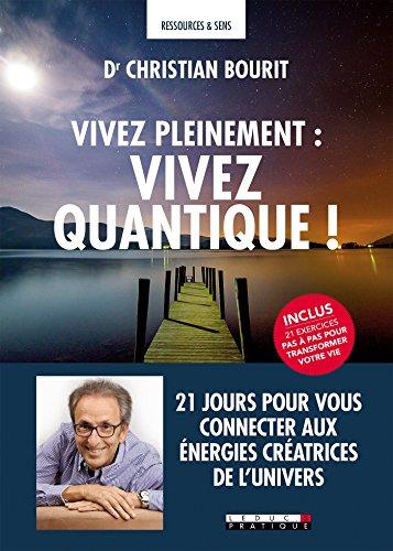 Vivre pleinement vivre quantique: 21 jours pour vous connecter aux énergies créatrices de l'univers (Ressources & sens)