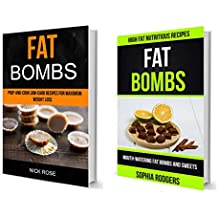 Fat Bombs: (2 in 1): Prep-And-Cook Low-Carb Recipes For Maximum Weight Loss (Mouth-Watering Fat Bombs And Sweets): High Fat Nutritious Recipes (English Edition)