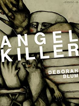 Angel Killer: A True Story of Cannibalism, Crime Fighting, and Insanity in New York City (Kindle Single) by [Blum, Deborah]