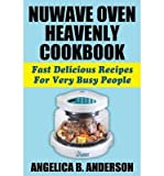 [ NUWAVE OVEN HEAVENLY COOKBOOK: FAST DELICIOUS RECIPES FOR VERY BUSY PEOPLE ] by Anderson, Angelica B ( AUTHOR ) Sep-08-2014 [ Paperback ]