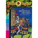 MYSTERIEUX CHEVALIER (LE), N2 : LA CABANE MAGIQUE