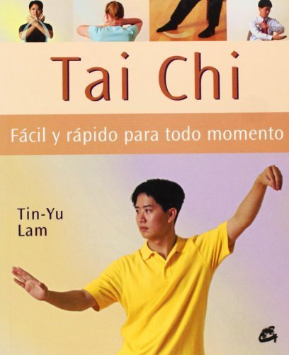 Tai Chi Facil Y Rapido Para Todo Momento/ A Busy Person 's Guide to Tai Chi (Cuerpo-Mente / Body-Mind) (Spanish Edition) by Tin-Yu, Lam (2005) Paperback