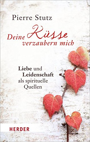 Deine Küsse verzaubern mich (HERDER spektrum, Band 6724) (Kuss Philosophie)