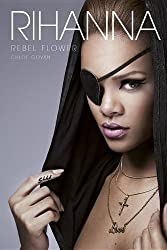 Rihanna: Rebel Flower by Chloe Govan (2012-05-01)