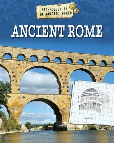 Ancient Rome (Technology in the Ancient World, Band 6)