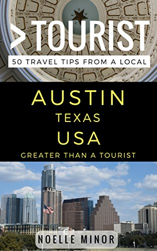 Greater Than a Tourist- Austin Texas USA: 50 Travel Tips from a Local (English Edition)