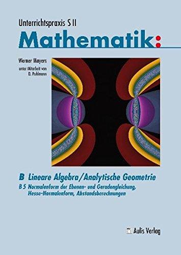 Unterrichtspraxis S II Mathematik: Lineare Algebra / Analytische Geometrie: Normalenform der Ebenen- und Geradengleichung, Hesse-Normalenform, Abstandsbrechnungen: B/5