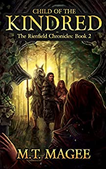 Child of the Kindred: The Rinefield Chronicles: Book 2 A Romantic Medieval Historical Fantasy Saga by [Magee, M.T.]