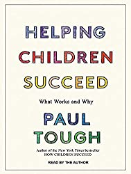 Helping Children Succeed: What Works and Why by Paul Tough (2016-05-24)