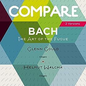 Bach: The Art of the Fugue, Glenn Gould vs. Helmut Walcha (Compare 2 Versions)