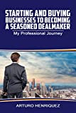 Starting and Buying Businesses to Becoming a Seasoned Dealmaker: My Professional Journey