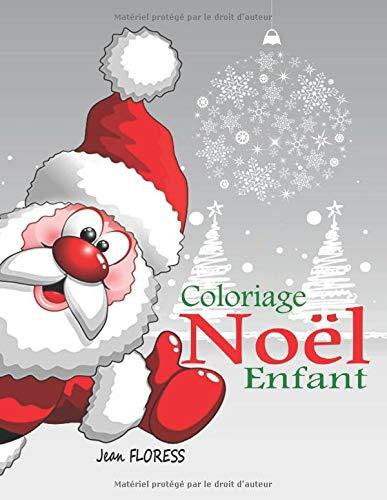 Coloriage Noel Enfant: 40 Merveilleux Dessins de Fêtes de Fin d'Année - Livre de Coloriage Noel Enfant dès 3 ans - Coloriage Pere Noel ; Joyeux Noel Et Bonne Année  (Livre de Noël) par Jean FLORESS