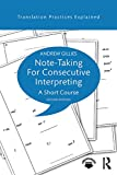 Note-taking for Consecutive Interpreting: A Short Course (Translation Practices Explained)