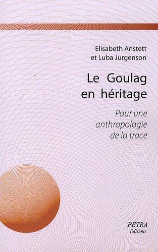 Le Goulag en héritage : Pour une anthropologie de la trace