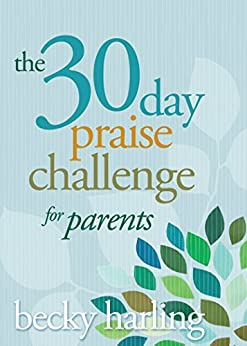 The 30-Day Praise Challenge for Parents (English Edition) di [Harling, Becky]
