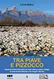 Tra Piave e Pizzocco. Quattordici itinerari facili per nordic walking, bambini e famiglie tra Santa Giustina Bellunese e San Gregorio sulle Alpi