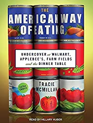 The American Way of Eating: Undercover at Walmart, Applebee's, Farm Fields and the Dinner Table by Tracie McMillan (2012-04-30)