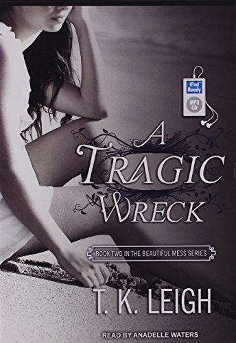 A Tragic Wreck (Beautiful Mess) by T. K. Leigh (2014-09-30)