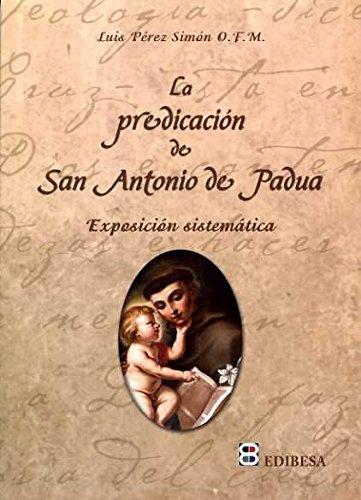 La predicación de San Antonio de Padua : exposición sistemática por Luis Pérez Simón