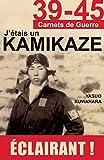 J'étais un Kamikaze: Les révélations d'un pilote de l'Armée de l'Air japonaise (39 45) (French Edition)