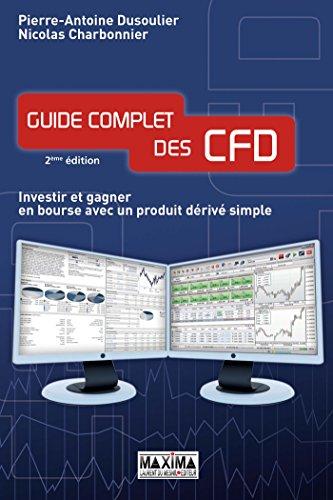 Guide complet des CFD investir et gagner en bourse avec un produit dérivé simple: Investir et gagner en bourse avec un produit dérivé simple par Pierre-Antoine Dusoulier
